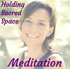 Holding Sacred Space Meditation