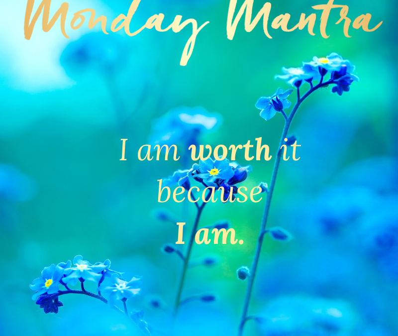 I am Worth it BEcause I am Mantra
